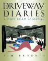 The Driveway Diaries: A Dirt Road Almanac - Tim Brookes