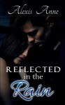 Reflected in the Rain - Alexis Anne