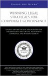 Winning Legal Strategies for Corporate Governance: Leading Lawyers on Effective Programs for Understanding Regulations, Maintaining Compliance, and Av - Aspatore Books