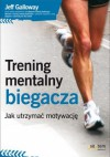 Trening mentalny biegacza. Jak utrzymać motywację - Jeff Galloway