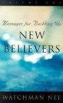 Messages for Building Up New Believers: Volume 1 - Watchman Nee