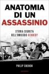 Anatomia di un assassinio. Storia segreta dell'omicidio Kennedy - Philip Shenon, Sara Crimi, Laura Tasso