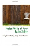 Poetical Works of Percy Bysshe Shelley - Percy Bysshe Shelley, Harry Buxton Forman