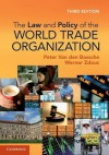 The Law and Policy of the World Trade Organization: Text Cases and Materials - Peter Van den Bossche, Werner Zdouc
