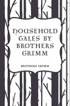 Household Tales by Brothers Grimm - Brothers Grimm