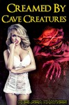 Creamed by Cave Creatures (Monster Erotica) (Monster Mayhem Book 4) - Chelsea Chaynes