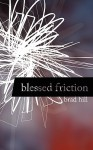 Blessed Friction - Brad Hill, Mary Pratt, Sarah Green