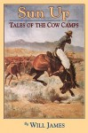 Sun Up: Tales of the Cow Camps (Tumbleweed) - Will James
