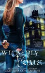 Wickedly They Come (The Wickedly Series Book 1) - Cathrina Constantine