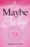 Maybe Baby - Ashlinn Craven