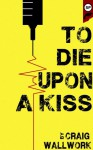 To Die Upon a Kiss - Craig Wallwork