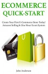 ECOMMERCE QUICK-START: Create Your First E-Commerce Store Today! Amazon Selling & One Hour Ecom System (bundle) - John Anderson
