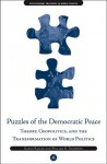 Puzzles of the Democratic Peace: Theory, Geopolitics and the Transformation of World Politics (Evolutionary Processes in World Politics) - Karen Rasler, William R. Thompson