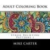 Adult Coloring Book: Stress Relieving Patterns 1 (ColorYour World) - Mike Carter, Mila Kutcher