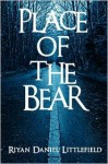 Place of the Bear - Riyan Daniel Littlefield