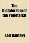 The Dictatorship of the Proletariat - Karl Kautsky