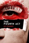 The Fourth Act - L.E. Franks