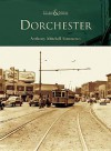 Dorchester (MA) (Then & Now) - Anthony Mitchell Sammarco