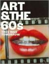 Art & the 60's: This Was Tomorrow - Chris Stephens, Katharine Stout