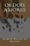 Os Dois Amores (Portuguese Edition) - Joaquim Manuel de Macedo
