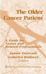 The Older Cancer Patient: A Guide For Nurses And Related Professionals - Lodovico Balducci, Janine Overcash