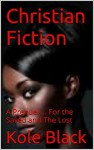 Christian Fiction: A Prequel ... For the Saved and The Lost - Kole Black