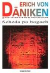 Scheda po bogach : kosmicznym śladem po świecie - Erich von Däniken