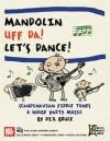 Mandolin: Uff Da! Let?s Dance! Scandinavian Fiddle Tunes & House Party Music - Dix Bruce