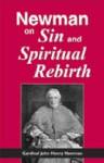 Newman On Sin And Spiritual Rebirth - John Henry Newman