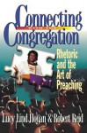 Connecting with the Congregation: Rhetoric and the Art of Preaching - Lucy Lind Hogan, Robert Reid