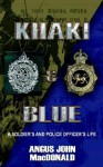 Khaki & Blue: A Soldier's and Police Officer's Life - Angus J. MacDonald