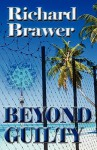Beyond Guilty - Richard Brawer