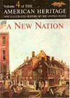 A New Nation: The American Heritage New Illustrated History of the United States, Vol. 4 - Robert G. Athearn, Allan Nevins, John F. Kennedy