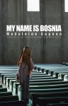 My Name Is Bosnia - Madeleine Gagnon, Phyllis Aronoff, Howard Scott