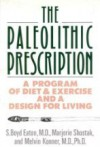 The Paleolithic Prescription: A Program of Diet and Exercise and a Design for Living - S. Boyd Eaton, Marjorie Shostak, Melvin Konner