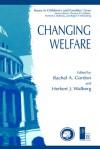 Changing Welfare - Rachel A. Gordon, Herbert J. Walberg