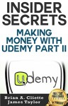 Insider Secrets Making Money With Udemy Part II - Brian Cliette, James Taylor