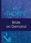 Bride on Demand (Mills & Boon Modern) - Kay Thorpe