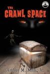 The Crawl Space - Arthur M. Mills Jr., Tyler R. Tichelaar, Ghanshyam Bochgeri