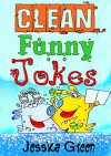 Clean Funny Jokes: Really Clean Funny Jokes and Hilarious, Funny Jokes to Tell for all Occasions (Funny Pictures) - Jessica Green