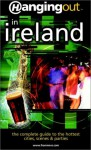 Hanging Out in Ireland: The Complete Guide to the Hottest Cities, Scenes & Parties - Thomas Haslow, Camille DeAngelis