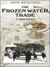 The Frozen-Water Trade - Gavin Weightman