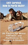 SHTF Survival. How to Purify Water.: 25 Tactics for Water Filtration and Purification To Survive A Disaster - Chris Brooks