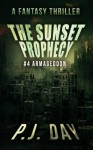 The Sunset Prophecy: Armageddon (A Serial Novel, Part 4) - P.J. Day