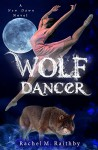 Wolf Dancer (A New Dawn Novel Book 2) - Rachel M. Raithby