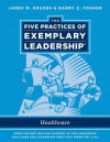 The Five Practices of Exemplary Leadership: Healthcare - General - James M. Kouzes, Barry Z. Posner