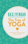 The Tree of Yoga: The Definitive Guide to Yoga in Everyday Life. B.K.S. Iyengar - B.K.S. Iyengar
