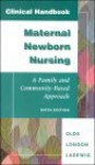Clinical Handbook: Maternal Newborn Nursing: A Family And Community Based Approach - Sally, B. Olds, Marcia L. London, Patricia W. Ladewig, B. Olds Sally