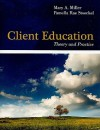 Client Education: Theory And Practice - Mary Miller, Pamella Rae Stoeckel