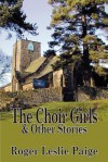 The Choir Girls and Other Stories - Roger Leslie Paige